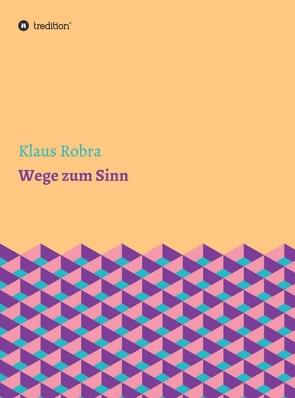 Wege zum Sinn von Robra,  Klaus