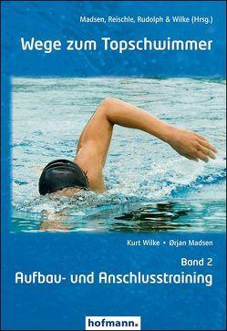 Wege zum Topschwimmer – Band 2 von Madsen,  Örjan, Reischle,  Klaus, Rudolph,  Klaus, Wilke,  Kurt