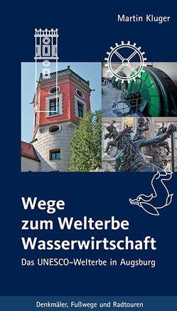 Wege zum Welterbe Wasserwirtschaft von Kluger,  Martin