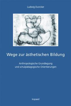 Wege zur ästhetischen Bildung von Duncker,  Ludwig