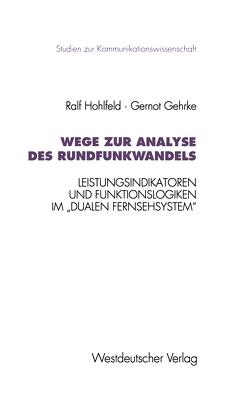 Wege zur Analyse des Rundfunkwandels von Gehrke,  Gernot, Hohlfeld,  Ralf
