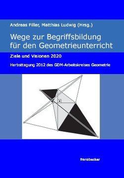 Wege zur Begriffsbildung für den Geometrieunterricht von Filler,  Andreas, Ludwig,  Matthias