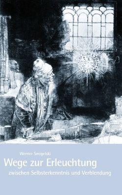 Wege zur Erleuchtung zwischen Selbsterkenntnis und Verblendung von Smigelski,  Werner