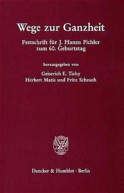 Wege zur Ganzheit. von Matis,  Herbert, Scheuch,  Fritz, Tichy Geiserich,  E