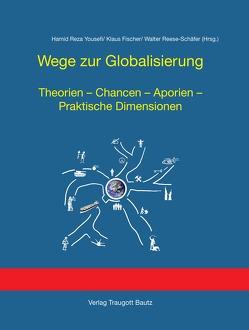 Wege zur Globalisierung von Fischer,  Klaus, Reese-Schäfer,  Walter, Yousefi,  Hamid R