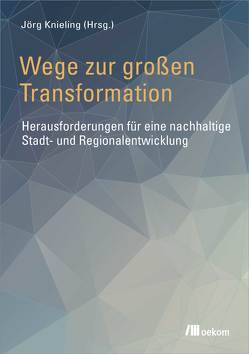 Wege zur großen Transformation von Engel,  Toya, Knieling,  Jörg
