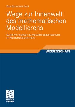 Wege zur Innenwelt des mathematischen Modellierens von Borromeo Ferri,  Rita
