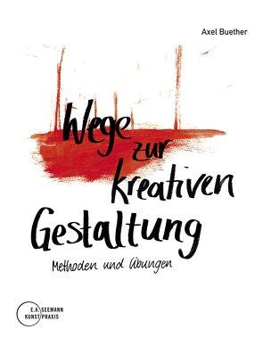 Wege zur kreativen Gestaltung von Buether,  Axel