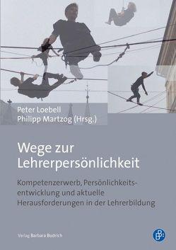 Wege zur Lehrerpersönlichkeit von Loebell,  Peter, Martzog,  Philipp