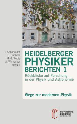 Wege zur modernen Physik / Heidelberger Physiker berichten von Appenzeller,  Immo, Dubbers,  Dirk, Siebig,  Hans-Georg, Winnacker,  Albrecht