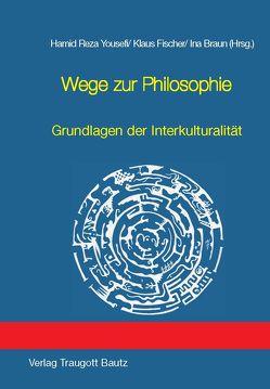 Wege zur Philosophie von Braun,  Ina, Fischer,  Klaus, Yousefi,  Hamid Reza