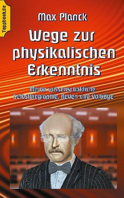 Wege zur Physikalischen Erkenntnis von Planck,  Max, Sedlacek,  Klaus-Dieter