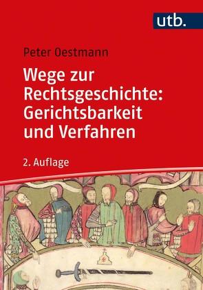 Wege zur Rechtsgeschichte: Gerichtsbarkeit und Verfahren von Oestmann,  Peter