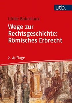 Wege zur Rechtsgeschichte: Römisches Erbrecht von Babusiaux,  Ulrike