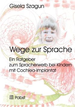 Wege zur Sprache: Ein Ratgeber zum Spracherwerb bei Kindern mit Cochlea-Implantat von Szagun,  Gisela