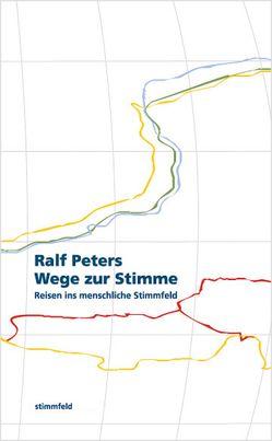 Wege zur Stimme. von Peters,  Ralf