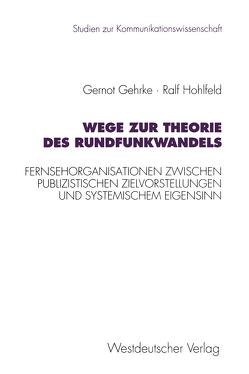 Wege zur Theorie des Rundfunkwandels von Gehrke,  Gernot, Hohlfeld,  Ralf