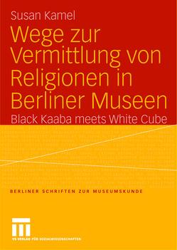 Wege zur Vermittlung von Religionen in Berliner Museen von Kamel,  Susan
