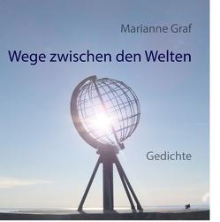 Wege zwischen den Welten von Graf,  Marianne