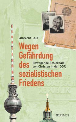 Wegen Gefährdung des sozialistischen Friedens von Kaul,  Albrecht