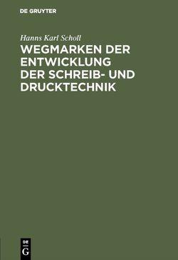 Wegmarken der Entwicklung der Schreib- und Drucktechnik von Scholl,  Hanns Karl
