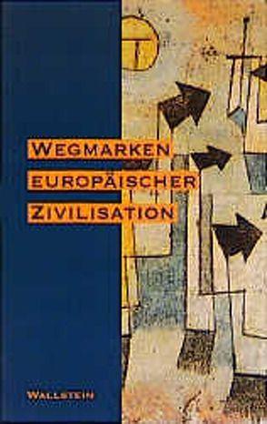 Wegmarken europäischer Zivilisation von Ansorge,  Dirk, Geuenich,  Dieter, Loth,  Wilfried