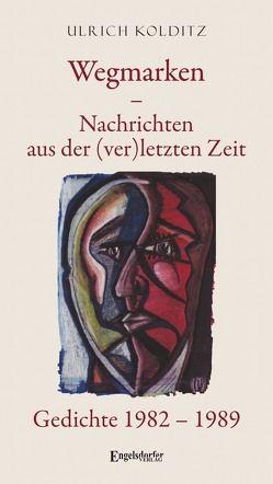 Wegmarken – Nachrichten aus der (ver)letzten Zeit von Kolditz,  Ulrich