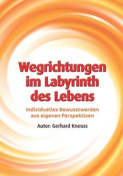 Wegrichtungen im Labyrinth des Lebens von Kneuss,  Gerhard