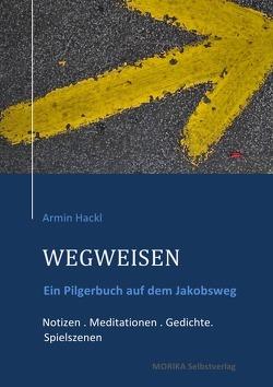 WEGWEISEN. Ein Pilgerbuch von Hackl,  Armin