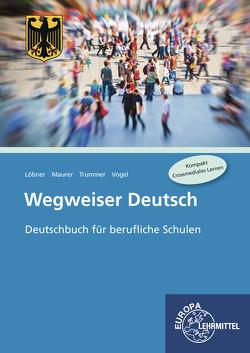 Wegweiser Deutsch von Löbner,  Hans, Maurer,  Rainer, Trummer,  Julien, Vogel,  Arwed