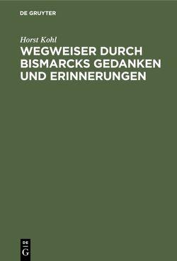 Wegweiser durch Bismarcks Gedanken und Erinnerungen von Kohl,  Horst