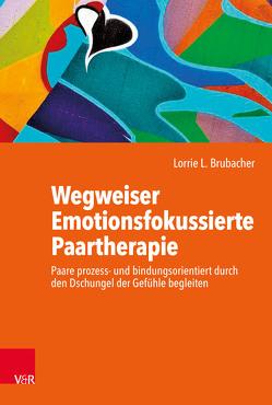 Wegweiser Emotionsfokussierte Paartherapie von Becker,  Ursula, Brubacher,  Lorrie L.