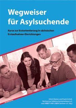 Wegweiser für Asylsuchende von ARBEIT UND LEBEN Sachsen e.V:, Klemm,  Ulrich, Schott,  Frank