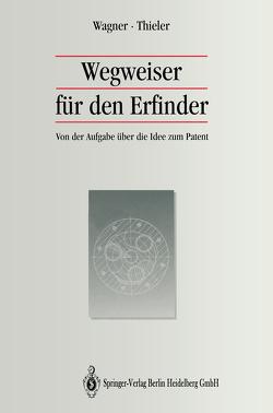 Wegweiser für den Erfinder von Thieler,  Wolfgang, Wagner,  Michael