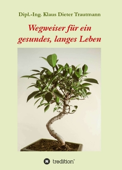Wegweiser für ein gesundes, langes Leben von Trautmann,  Klaus Dieter