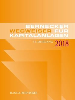 Wegweiser für Kapitalanlagen 2018 von Bernecker,  Hans A.
