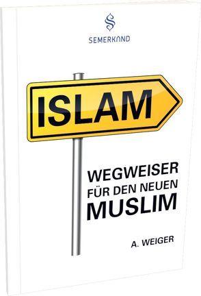 Wegweiser für den neuen Muslim von Weiger,  Alexander