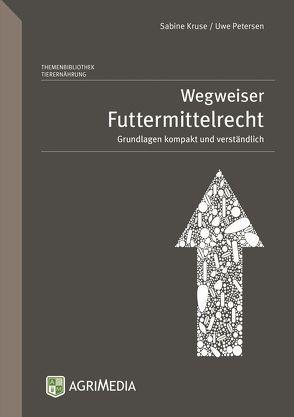 Wegweiser Futtermittelrecht von Kruse,  Sabine, Petersen,  Uwe