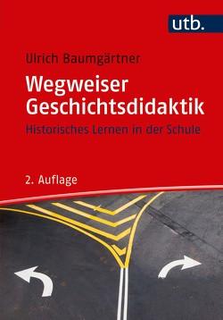 Wegweiser Geschichtsdidaktik von Baumgärtner,  Ulrich