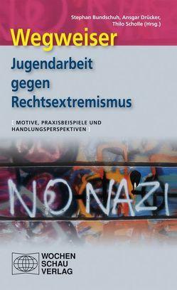 Wegweiser – Jugendarbeit gegen Rechtsextremismus von Bundschuh,  Stefan, Drücker,  Ansgar, Scholle,  Thilo
