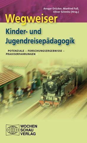 Wegweiser Kinder- und Jugendreisepädagogik von Drücker,  Ansgar, Fuss,  Manfred, Schmitz,  Oliver