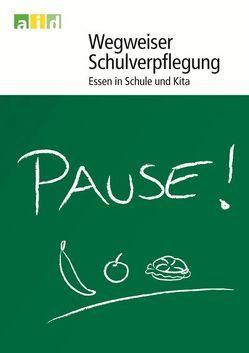 Wegweiser Schulverpflegung – Essen in Schule und Kita von Fenner,  Andrea, Wehmöller,  Dörte