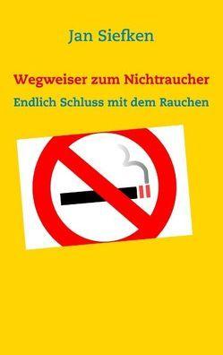 Wegweiser zum Nichtraucher von Siefken,  Jan
