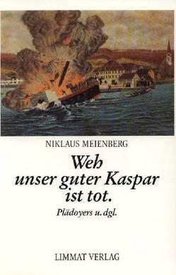 Weh unser guter Kaspar ist tot von Meienberg,  Niklaus
