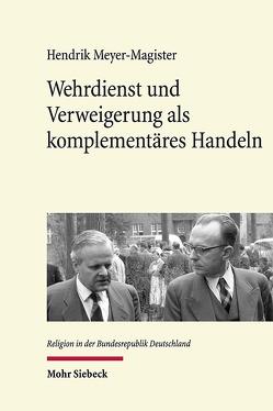 Wehrdienst und Verweigerung als komplementäres Handeln von Meyer-Magister,  Hendrik