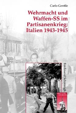 Wehrmacht und Waffen-SS im Partisanenkrieg: Italien 1943-1945 von Förster,  Stig, Gentile,  Carlo, Kroener,  Bernhard R., Walter,  Dierk, Wegner,  Bernd, Werner,  Michael
