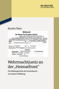 """Wehrmachtjustiz an der """"Heimatfront"""" von Theis,  Kerstin"""