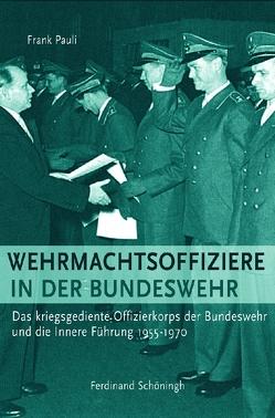 Wehrmachtsoffiziere in der Bundeswehr von Pauli,  Frank
