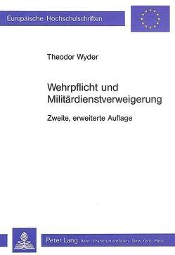Wehrpflicht und Militärdienstverweigerung von Wyder,  Theodor