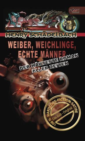 Weiber, Weichlinge, Echte Männer von Schädelbach,  Henry, Skroch,  Caroline